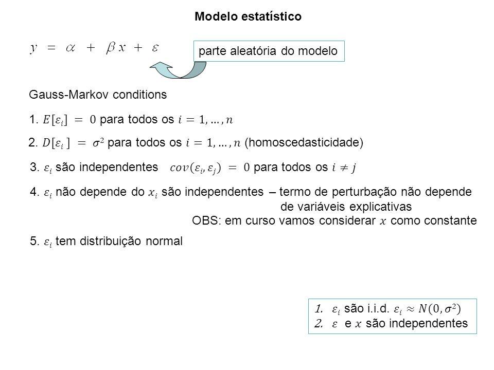 Modelo estatístico parte aleatória do modelo. Gauss-Markov conditions. 1. 𝐸[𝜀𝑖] = 0 para todos os 𝑖=1,…,𝑛.